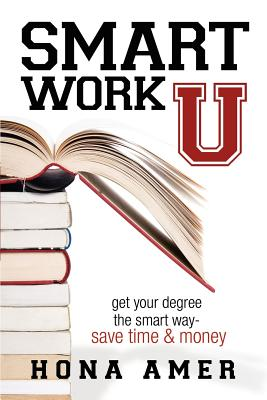 Image for Smart Work U: Get Your Degree the Smart Way - Save Time & Money