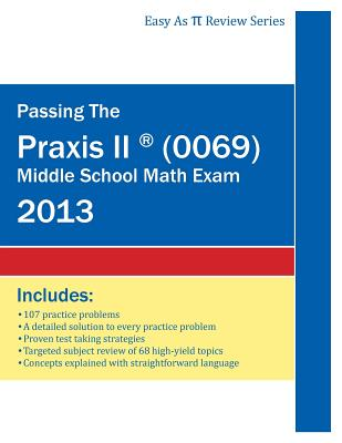Image for Passing the Praxis II ® (0069) Middle School Math Exam: A Math Teacher?s Workbook-style Study Guide to Help You Study for and Pass the Praxis II ® ... Problems and Detailed Testing Strategies