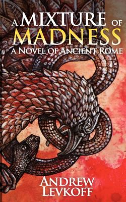 A Mixture of Madness (The Bow of Heaven, Book II), Levkoff, Andrew