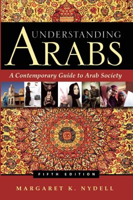 Image for Understanding Arabs: A Contemporary Guide to Arab Society