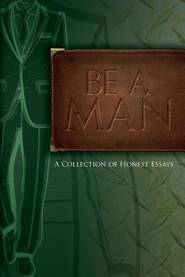 Image for Be A Man: Essays on Being a Man
