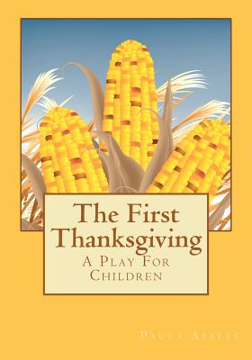 The First Thanksgiving: A Play For Children, Abeles, Paula G.
