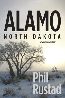 Alamo North Dakota - A Dan Neumann Myster, Phil Rustad