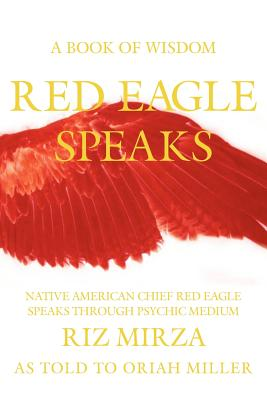 Red Eagle Speaks: A Book of Wisdom, Mirza, Riz