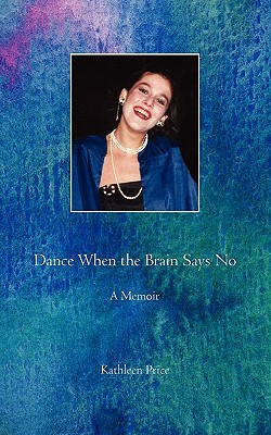 Dance When the Brain Says No, Price, Mary Kathleen