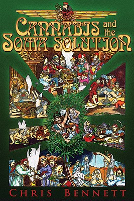 Cannabis and the Soma Solution, Bennett, Chris
