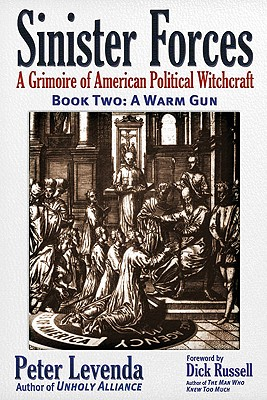 Sinister Forces—A Warm Gun: A Grimoire of American Political Witchcraft, Levenda, Peter