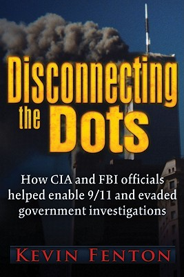 Disconnecting the Dots: How 9/11 Was Allowed to Happen, Fenton, Kevin