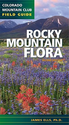 Rocky Mountain Flora (Colorado Mountain Club Field Guide), Ells,James
