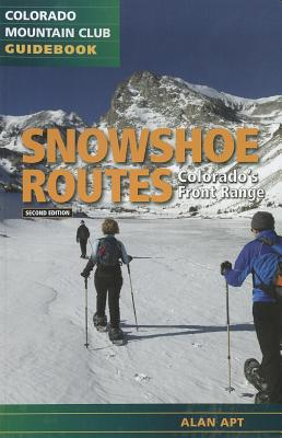 Snowshoe Routes: Colorado's Front Range 2nd Edition (Colorado Mountain Club Guidebooks), Alan Apt
