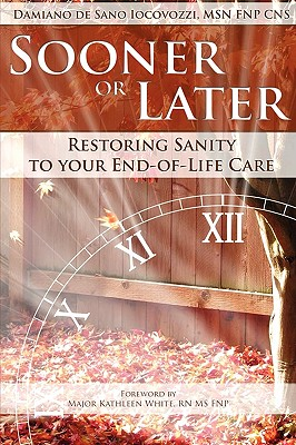 Image for Sooner or Later: Restoring Sanity to Your End of Life Care