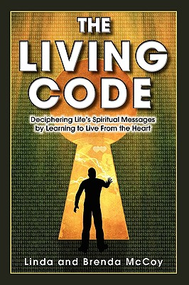 The Living Code - Deciphering Life's Spiritual Messages by Learning to Live From the Heart, McCoy, Linda; McCoy, Brenda