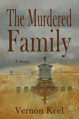 The Murdered Family - Mystery of the Wolf Family Murders, Vernon Keel