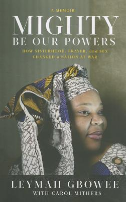 Image for Mighty Be Our Powers: How Sisterhood, Prayer, and Sex Changed a Nation at War