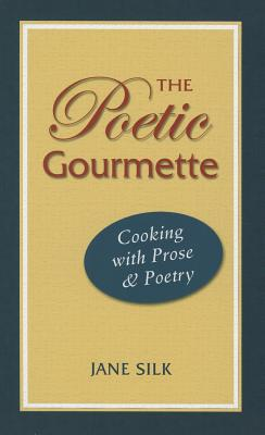 Image for The Poetic Gourmette: Cooking with Prose and Poetry
