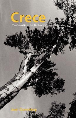 Crece: Profundiza Tu Relaci�n con Cristo (Spanish Edition), Comiskey, Joel