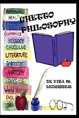 Ghetto Philosophy, Ledgister, DeVita M.