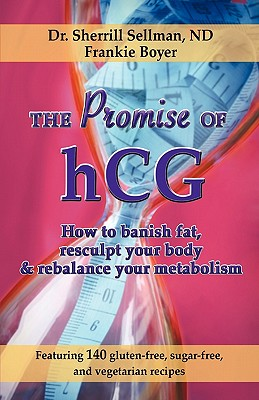 The Promise of hCG: How to banish fat, resculpt your body & rebalance your metabolism, Sellman, Sherrill; Boyer, Frankie