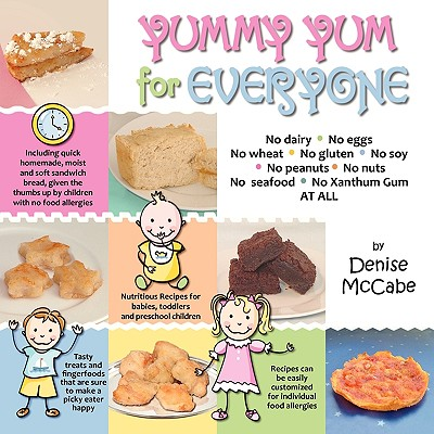 Yummy Yum for Everyone: A Childrens Allergy Cookbook (Completely Dairy-Free, Egg-Free, Wheat-Free, Gluten-Free, Soy-Free, Peanut-Free, Nut-Fre, McCabe, Denise