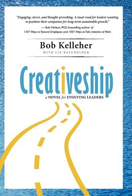 Creativeship: An Employee Engagement and Leadership Fable, Kelleher, Bob; Batchelder, Elizabeth Eden