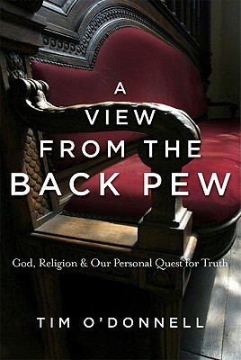 VIEW FROM THE BACK PEW : GOD  RELIGION, TIM O'DONNELL