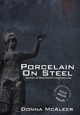 Porcelain on Steel - Women of West Point's Long Gray Line, McAleer, Donna M.