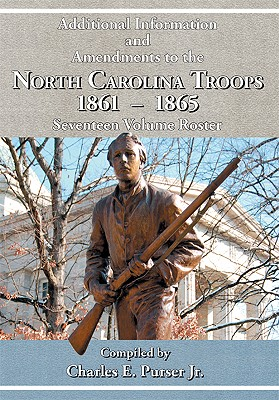 Additional Information and Amendments to the North Carolina Troops, 1861-1865 Seventeen Volume Roster, Purser, Jr. Charles E.