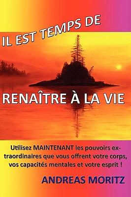 Il est temps de rena�tre � la vie (French Edition), Moritz, Andreas