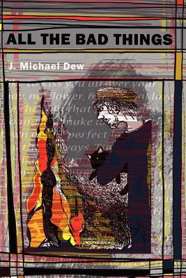All the Bad Things, Dew, J. Michael