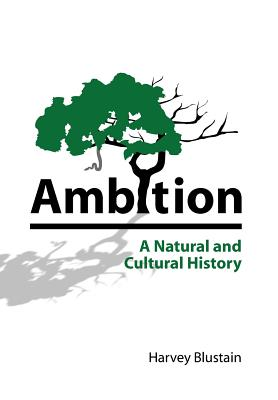 Ambition: A Natural and Cultural History, Blustain, Harvey