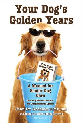 Your Dog's Golden Years: A Manual for Senior Dog Care Including Natural and Complementary Options, Kachnic littleton, Jennifer