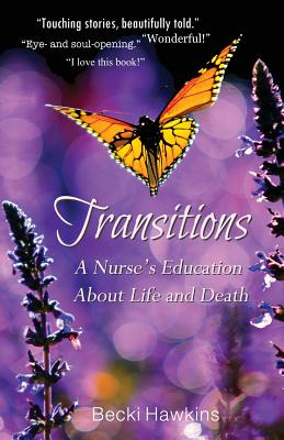 Transitions: A Nurse's Education about Life and Death, Hawkins, Becki