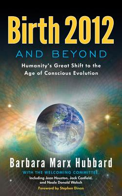 Image for Birth 2012 and Beyond: Humanity's Great Shift to the Age of Conscious Evolution