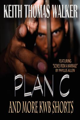 Plan C (and More Kwb Shorts), Walker, Keith Thomas; Allen, Phyllis
