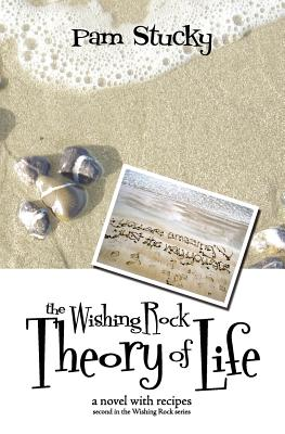 The Wishing Rock Theory of Life - A Novel with Recipes, Stucky, Pam