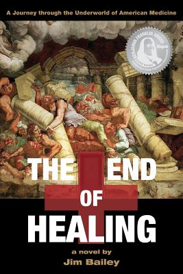 Image for The End of Healing: A Journey through the Underworld of American Medicine