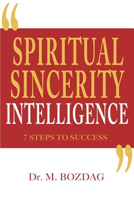 Spiritual Sincerity Intelligence: 7 Steps to Success, Bozdag, Dr. M.