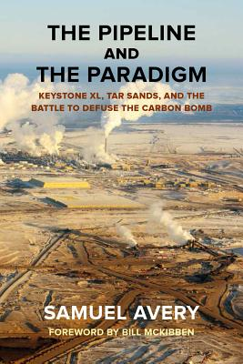 Image for The Pipeline and the Paradigm: Keystone XL, Tar Sands, and the Battle to Defuse the Carbon Bomb