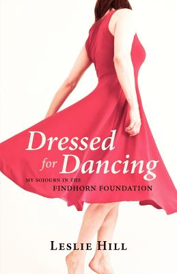 Image for Dressed for Dancing: My Sojourn in the Findhorn Foundation