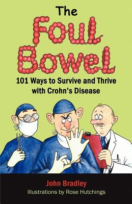 The Foul Bowel: 101 Ways to Survive and Thrive With Crohn's Disease, Bradley, John