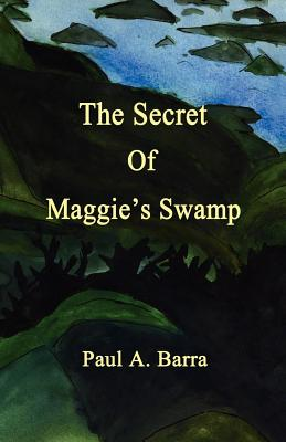 SECRET OF MAGGIE'S SWAMP, BARRA, PAUL A.