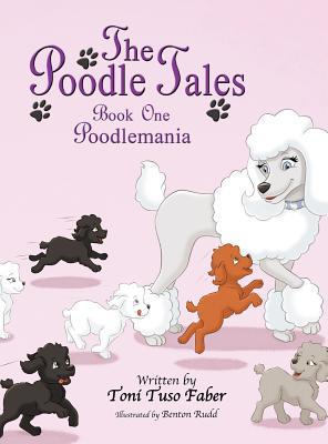 The Poodle Tales: Book One: Poodlemania, Faber, Toni Tuso