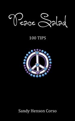 "Peace Salad (100 Tips to Inspire a Peaceful Life), ""Corso, Sandy Henson"""