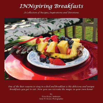 INNspiring Breakfasts - A Collection of Recipes, Inspirations and Devotions, Royer, Kriss