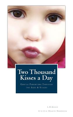 Image for TWO THOUSAND KISSES A DAY GENTLE PARENTING THROUGH THE AGES AND STAGES