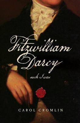 Fitzwilliam Darcy such I was (Jane Austen's Men), Carol Cromlin