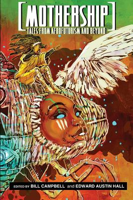 MOTHERSHIP: TALES FROM AFROFUTURISM AND BEYOND, CAMPBELL, BILL [ED.]