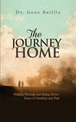 Image for THE JOURNEY HOME Walking through and Rising Above Times of Hardship and Pain