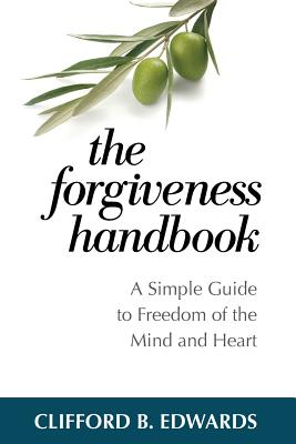 The Forgiveness Handbook: A Simple Guide to Freedom of the Mind and Heart, Edwards, Clifford B