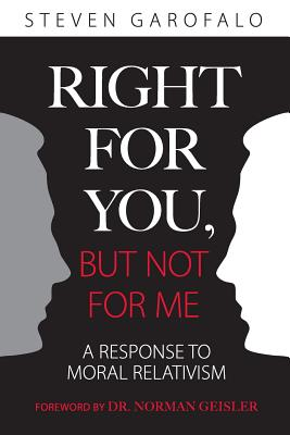 Right For You, But Not For Me: A Response To Moral Relativism, Garofalo, Steven